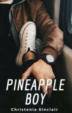 Pineapple Boy// Adym Yorba FanFic ✓ by AnimeGirlGod