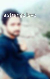a strange love by AzwinEmm