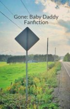 Gone: Baby Daddy Fanfiction by kings213