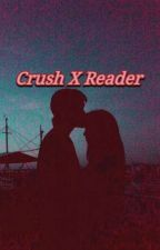 Crush x Reader (🖤¤🖤) by artistsugajhope