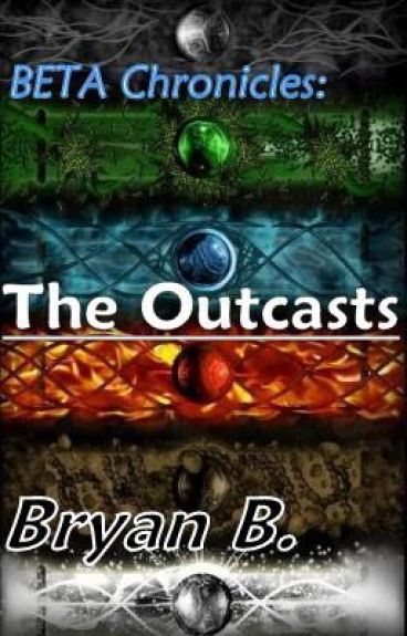 BETA Chronicles: The Outcasts (ON HOLD)