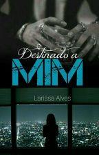 Destinado A Mim -(PAUSADA) by Larissa_AlvesA