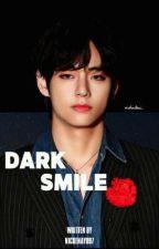 Dark Smile ✔ by NickenAyu97