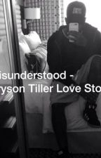 Misunderstood (Bryson Tiller Love Story) by Amourjayy04