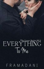 Everything To Me [Lover The Series #4.5] By Framadani by framadani