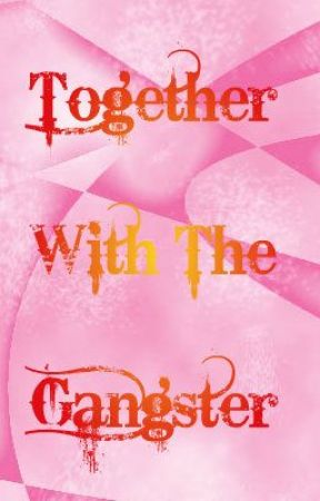 Together With The Gangster (Unexpected H.S. Life) by Justsimpleme