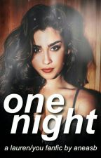 ONE NIGHT  (Lauren/You) complete  by aneasb