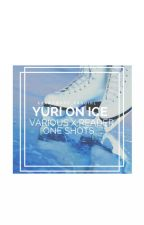 Yuri on Ice | One Shots (^з^)-☆ (Various x reader) by XxAwkward_FangirlxX