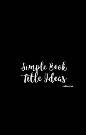 SIMPLE BOOK TITLE IDEAS by callietcrres
