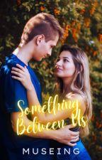 Something Between Us ✔ by fleetingforever