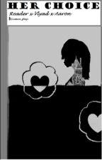 Her Choice (Aaron X Vylad X Reader) by LemonadePlays
