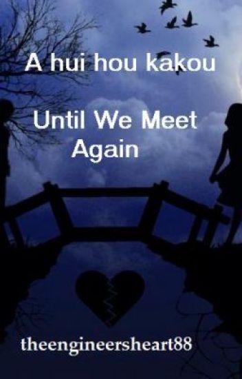 A hui hou kakou (Until we meet again)---- (filipino