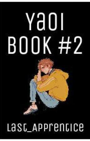 ~°Yaoi Book 2°~ by Last_Apprentice