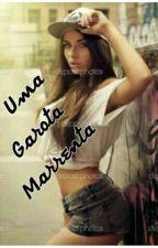 Uma Garota Marrenta ( Concluído )  by Princesa_Moana12