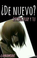 ¿De Nuevo?//Springtrap  y tu// by lunacred
