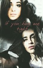 If you hug me tight (camren) by the_moon98
