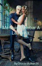 Me Quiero Robar A La Novia. by Draco-Vulturi36