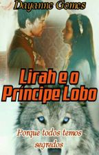 Lirah e o Príncipe Lobo by DayanneGomes8