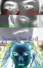 See No Evil, Hear No Evil, Speak No Evil by RiarkleLucaya3447