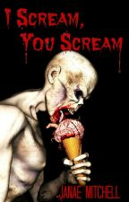 I Scream, You Scream by JanaeMitchell