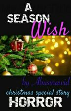 A SEASON WISH (Christmas Holiday special 2016) by abusinawid
