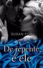 """DE REPENTE É ELE """"SUSAN FOX"""" by SilvanaAparecida4"""