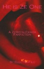 He Is Ze One {A ZeroyalChoas Fanfiction} by Electra-Fied