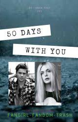 50 days  with you by Fangirl-Fandom-trash