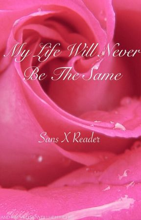 My Life Will Never Be The Same (Sans x Reader) DISCONTINUED by The_True_Dustygold