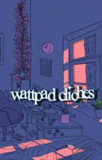 Wattpad Cliches by whatsgoodb