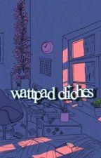 Wattpad Cliches by JoannaLynette