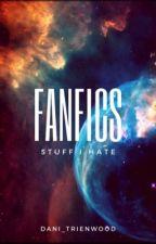 Fanfics-Stuff I hate by Dani_Trienwood
