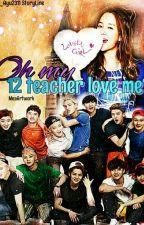 [OG] Oh My, 12 teacher Love Me? by Ain_Ayu2311