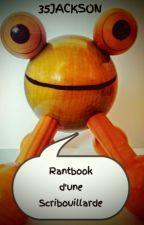 Rantbook d'une Scribouillarde. by 35Jackson