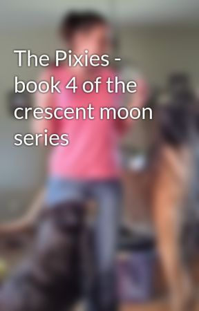 The Pixies - book 4 of the crescent moon series by LilT1980
