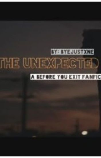 The Unexpected (A Before You Exit Fanfic)