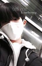 tell me | k.taehyung  by -prkjiminie