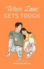 When Love Gets Tough <Oneshot> by mspatrickstar