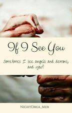 If I See You...  (ZAWIESZONE/ZOSTAWIONE) by NightDrea_Mer