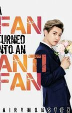 A Fan Turned Into An Anti-Fan (Park Chanyeol Fanfiction) by fairymonstexo