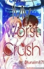 My Worst Crush  by blue_moon871