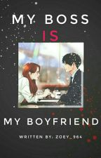 My Boss Is My Boyfriend  by zoey_964