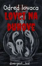 Odred Lovaca - Lovci na duhove by divergent_kid