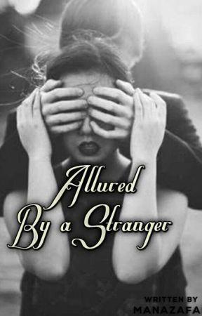 Allured By A Stranger by manazafar
