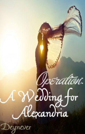 Operation: A Wedding For Alexandrea