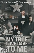 MY TRUE LOVE GAVE TO ME | L.S. by louisquick