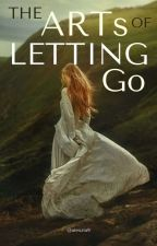 THE ARTS OF LETTING GO by alexzia9