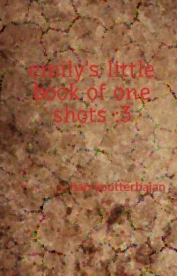 emily's little book of one shots :3