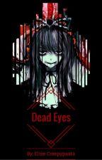 Dead Eyes {Creepypasta} by The-Spider-Queen