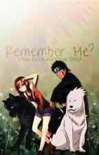 Remember me? (Kiba One Shot) by SoraAndNoir